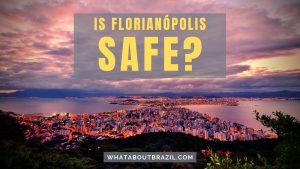 Is Florianópolis Safe?