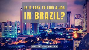 Is It Easy to Find A Job In Brazil?