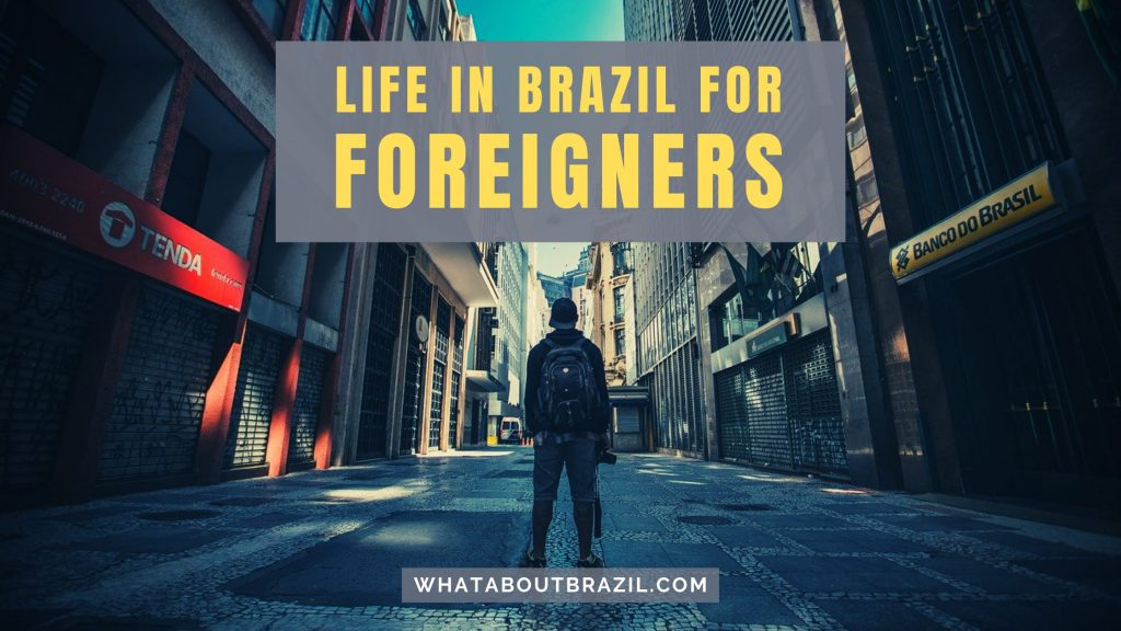 Life in Brazil For Foreigners: A Starting Guide
