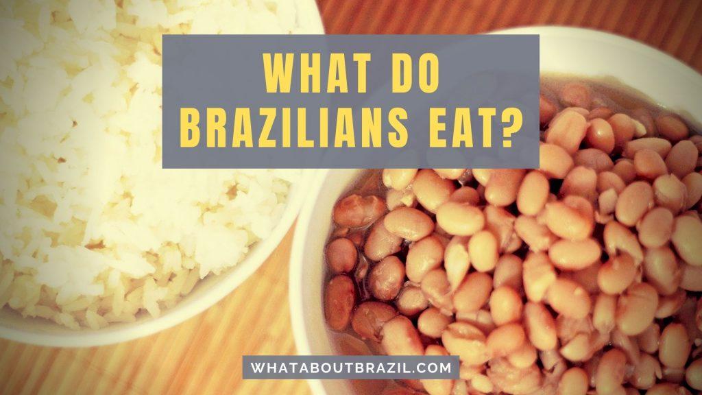What Do Brazilians Eat?