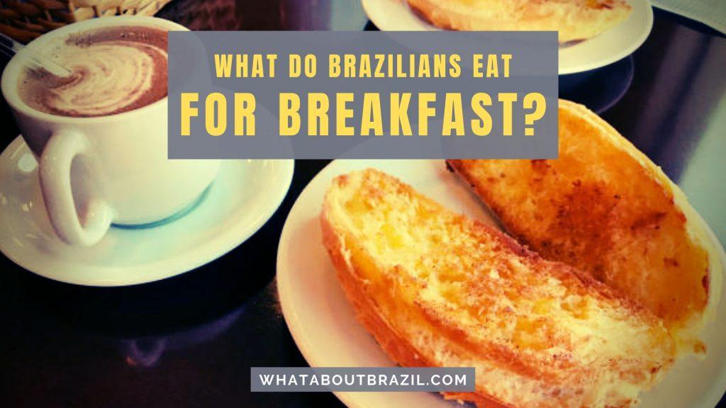 What Do Brazilians Eat For Breakfast?