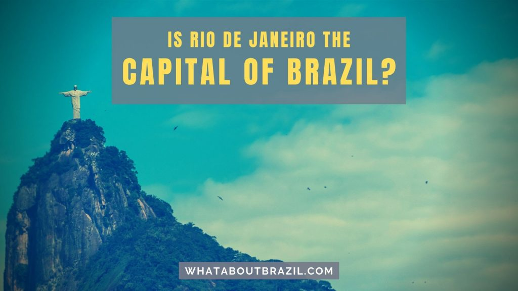 Is Rio The Capital of Brazil?
